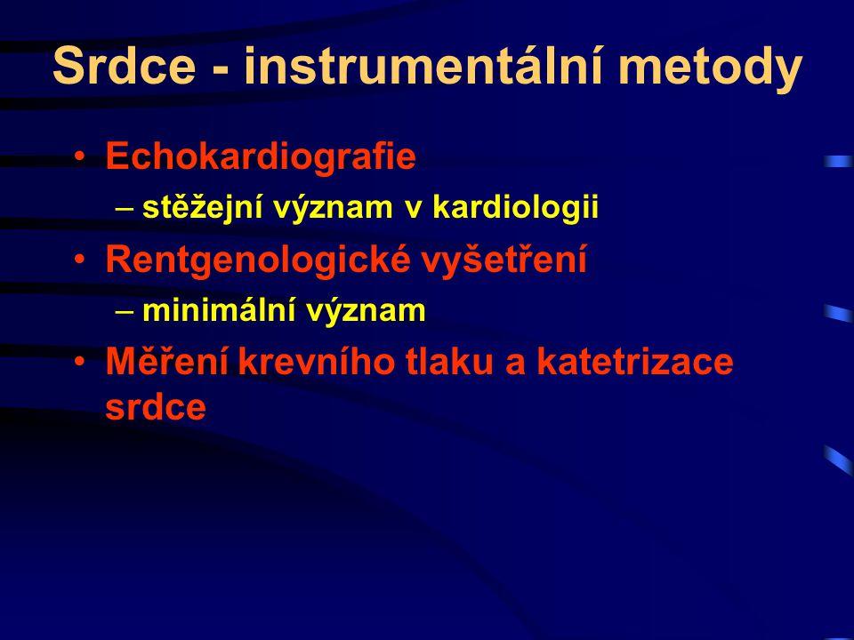 Srdce - instrumentální metody Echokardiografie –stěžejní význam v kardiologii Rentgenologické vyšetření –minimální význam Měření krevního tlaku a kate