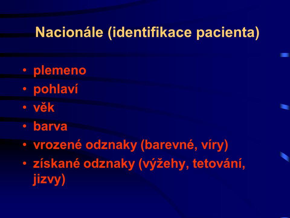 Nacionále (identifikace pacienta) plemeno pohlaví věk barva vrozené odznaky (barevné, víry) získané odznaky (výžehy, tetování, jizvy)