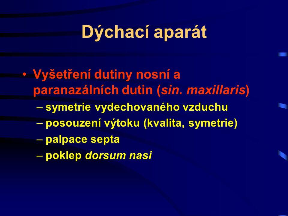 Dýchací aparát Vyšetření dutiny nosní a paranazálních dutin (sin. maxillaris) –symetrie vydechovaného vzduchu –posouzení výtoku (kvalita, symetrie) –p