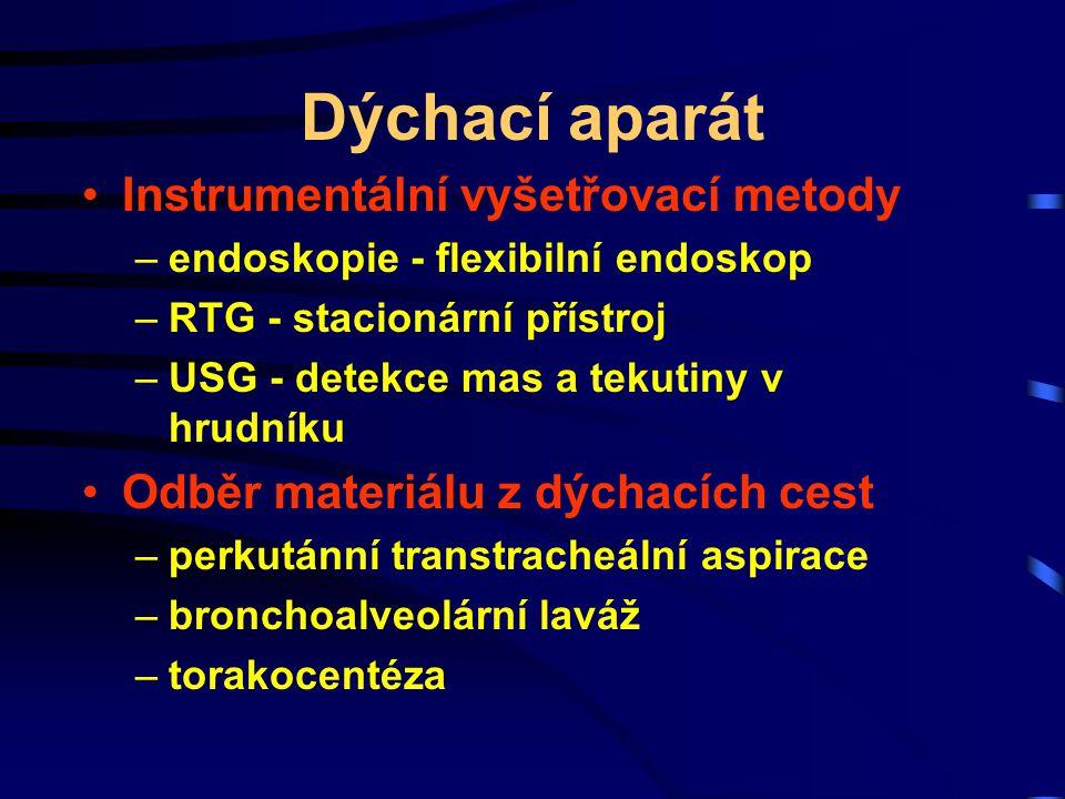 Dýchací aparát Instrumentální vyšetřovací metody –endoskopie - flexibilní endoskop –RTG - stacionární přístroj –USG - detekce mas a tekutiny v hrudník