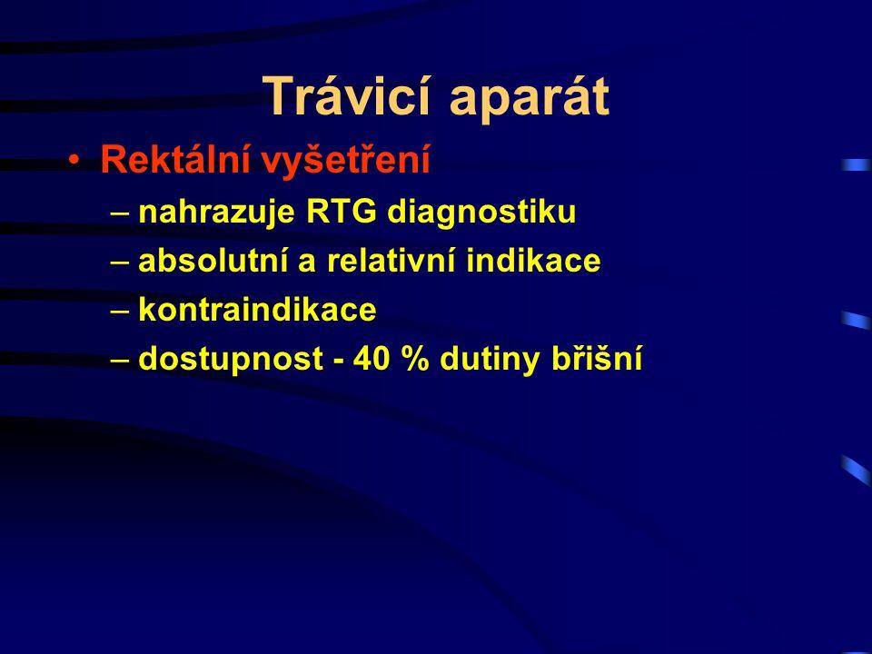 Trávicí aparát Rektální vyšetření –nahrazuje RTG diagnostiku –absolutní a relativní indikace –kontraindikace –dostupnost - 40 % dutiny břišní