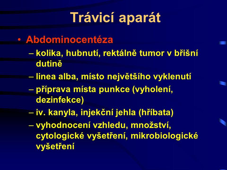 Trávicí aparát Abdominocentéza –kolika, hubnutí, rektálně tumor v břišní dutině –linea alba, místo největšího vyklenutí –příprava místa punkce (vyhole
