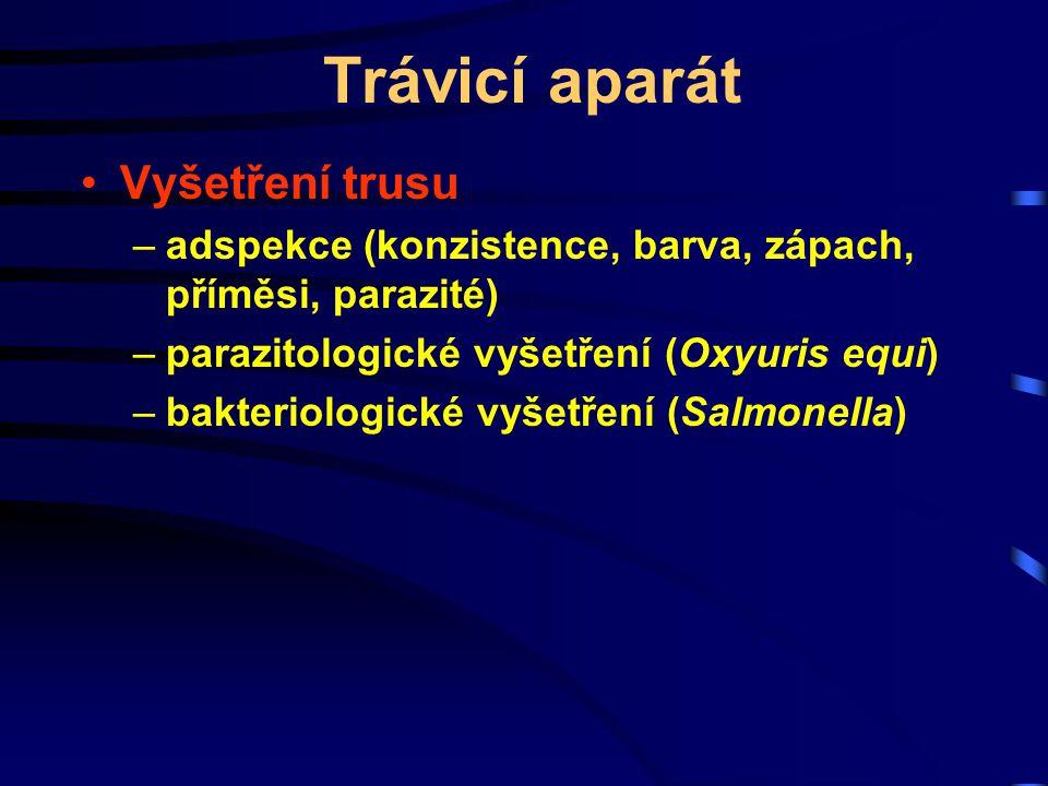 Trávicí aparát Vyšetření trusu –adspekce (konzistence, barva, zápach, příměsi, parazité) –parazitologické vyšetření (Oxyuris equi) –bakteriologické vy