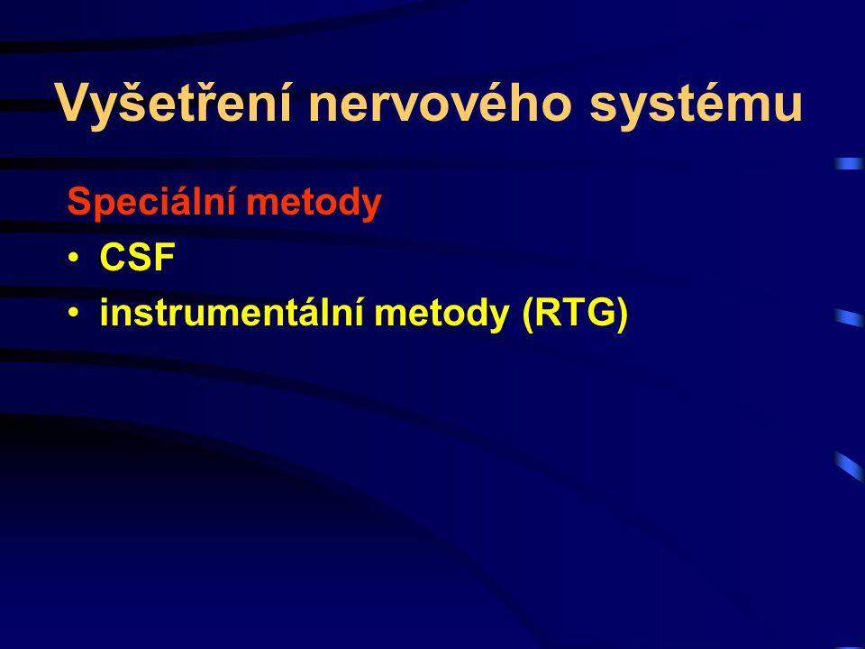 Vyšetření nervového systému Speciální metody CSF instrumentální metody (RTG)