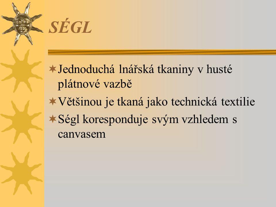 SÉGL  Jednoduchá lnářská tkaniny v husté plátnové vazbě  Většinou je tkaná jako technická textilie  Ségl koresponduje svým vzhledem s canvasem