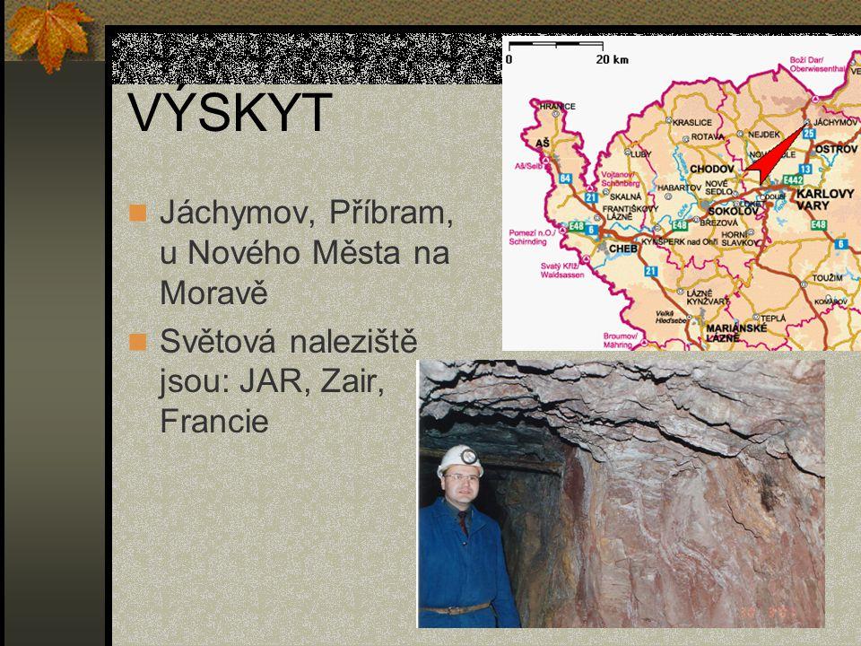 VÝSKYT Jáchymov, Příbram, u Nového Města na Moravě Světová naleziště jsou: JAR, Zair, Francie