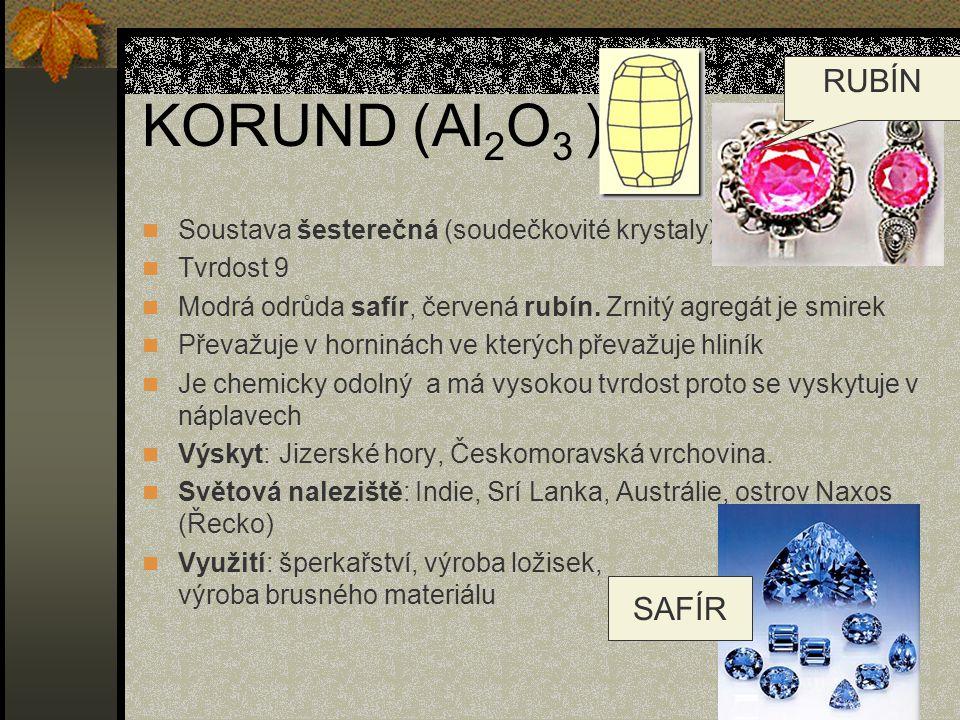 KORUND (Al 2 O 3 ) Soustava šesterečná (soudečkovité krystaly) Tvrdost 9 Modrá odrůda safír, červená rubín. Zrnitý agregát je smirek Převažuje v horni