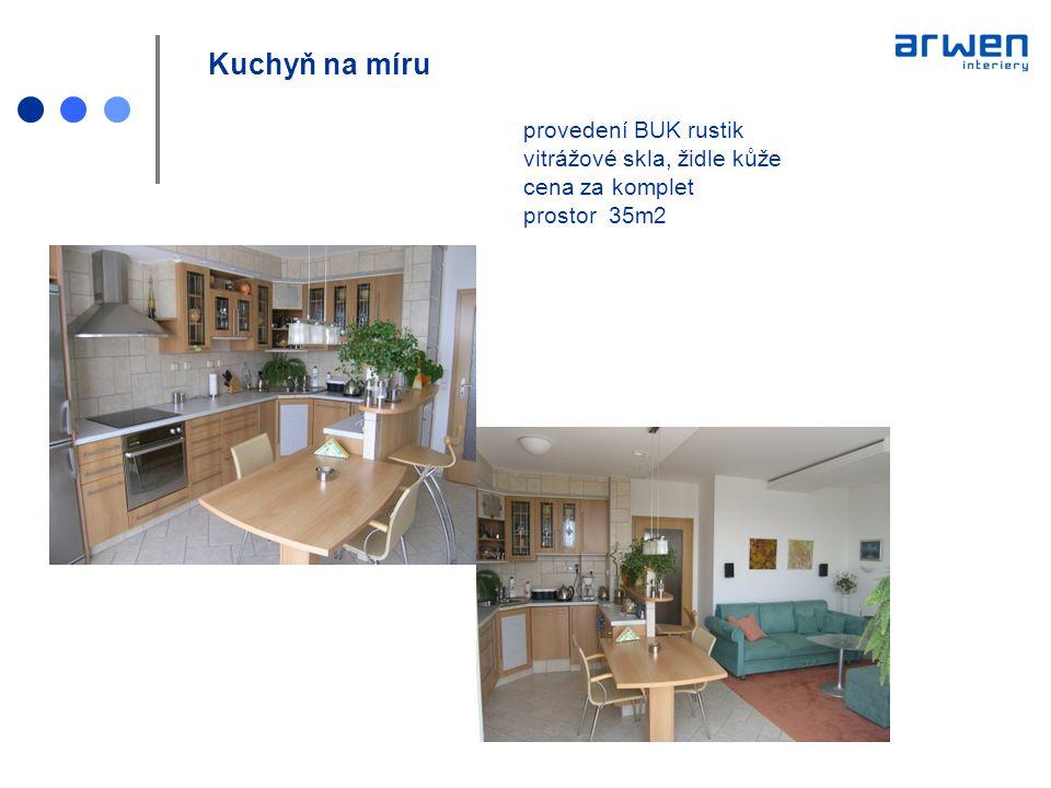 Kuchyň na míru provedení BUK rustik vitrážové skla, židle kůže cena za komplet prostor 35m2