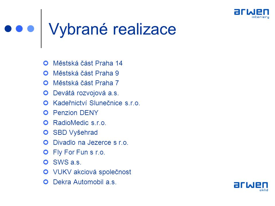 Kontakt ARWEN interiery ARWEN úklid Marie Cibulkové 12, Praha 4 Alena Berounová mobil: 602 736 051 e-mail: arwen@arweninteriery.czarwen@arweninteriery.cz web: www.arweninteriery.czwww.arweninteriery.cz www.arwenuklid.cz