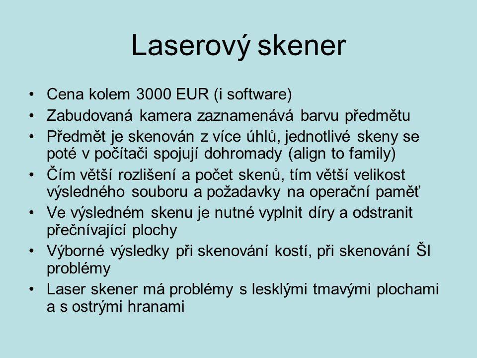 Laserový skener Cena kolem 3000 EUR (i software) Zabudovaná kamera zaznamenává barvu předmětu Předmět je skenován z více úhlů, jednotlivé skeny se poté v počítači spojují dohromady (align to family) Čím větší rozlišení a počet skenů, tím větší velikost výsledného souboru a požadavky na operační paměť Ve výsledném skenu je nutné vyplnit díry a odstranit přečnívající plochy Výborné výsledky při skenování kostí, při skenování ŠI problémy Laser skener má problémy s lesklými tmavými plochami a s ostrými hranami
