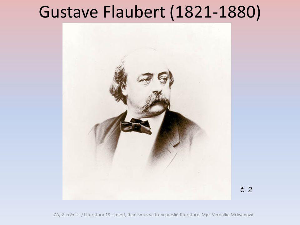 Gustave Flaubert (1821-1880) ZA, 2. ročník / Literatura 19. století, Realismus ve francouzské literatuře, Mgr. Veronika Mrkvanová č. 2