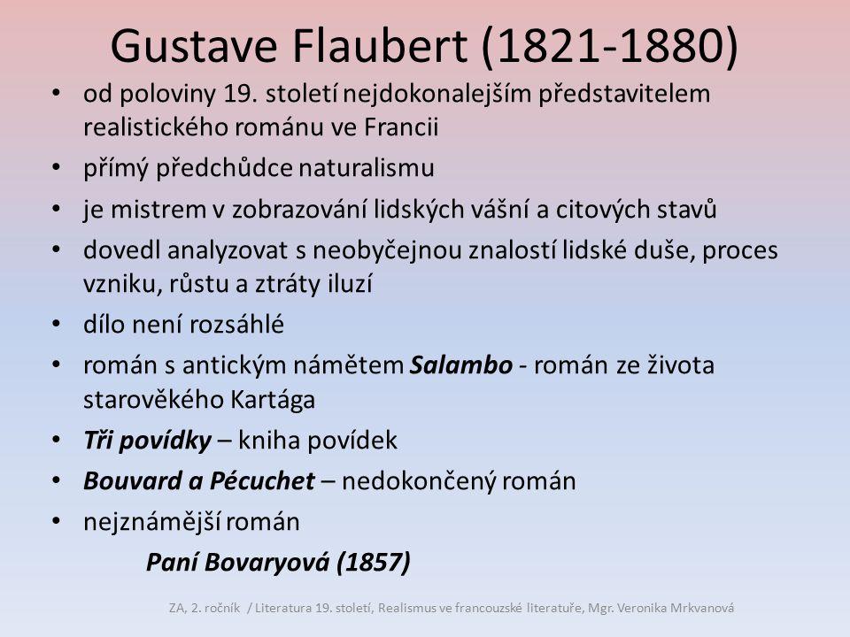 Gustave Flaubert (1821-1880) od poloviny 19. století nejdokonalejším představitelem realistického románu ve Francii přímý předchůdce naturalismu je mi