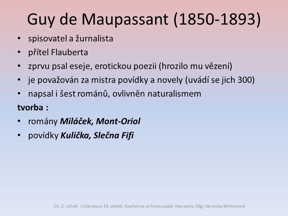 Guy de Maupassant (1850-1893) spisovatel a žurnalista přítel Flauberta zprvu psal eseje, erotickou poezii (hrozilo mu vězení) je považován za mistra p