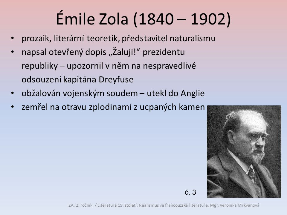 """Émile Zola (1840 – 1902) prozaik, literární teoretik, představitel naturalismu napsal otevřený dopis """"Žaluji!"""" prezidentu republiky – upozornil v něm"""