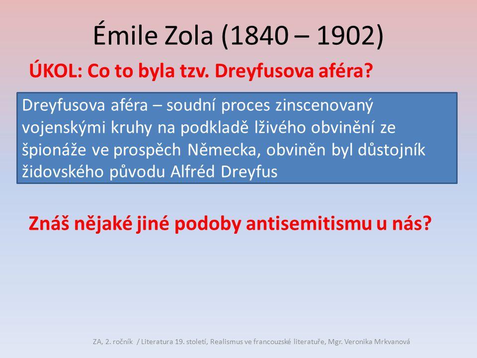Émile Zola (1840 – 1902) ÚKOL: Co to byla tzv. Dreyfusova aféra? Znáš nějaké jiné podoby antisemitismu u nás? Dreyfusova aféra – soudní proces zinscen
