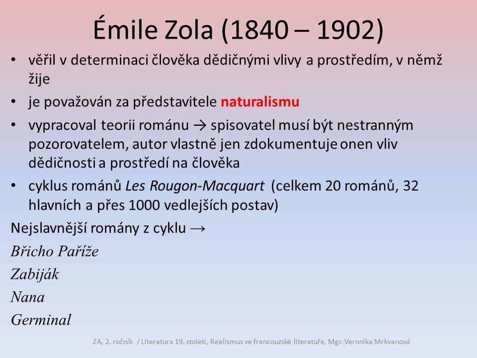 Émile Zola (1840 – 1902) věřil v determinaci člověka dědičnými vlivy a prostředím, v němž žije je považován za představitele naturalismu vypracoval te