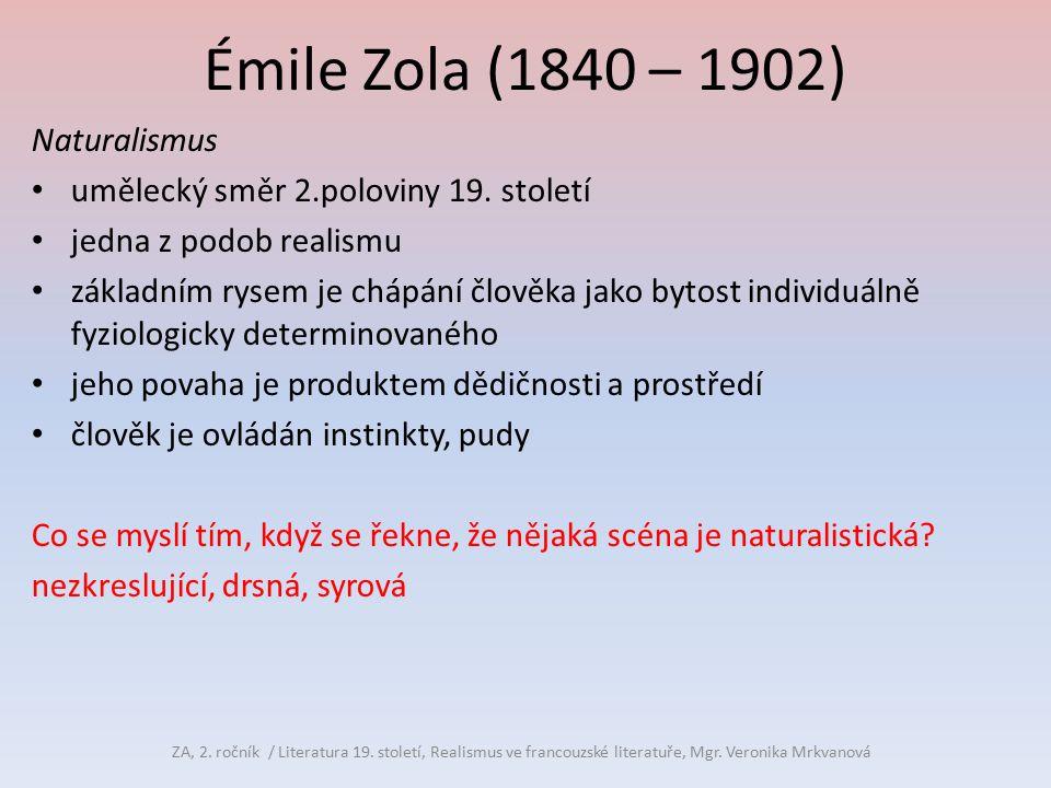 Émile Zola (1840 – 1902) Naturalismus umělecký směr 2.poloviny 19. století jedna z podob realismu základním rysem je chápání člověka jako bytost indiv
