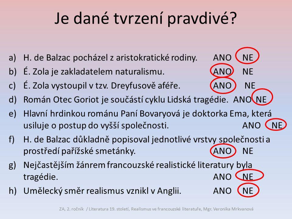 Je dané tvrzení pravdivé? a)H. de Balzac pocházel z aristokratické rodiny.ANONE b)É. Zola je zakladatelem naturalismu.ANONE c)É. Zola vystoupil v tzv.
