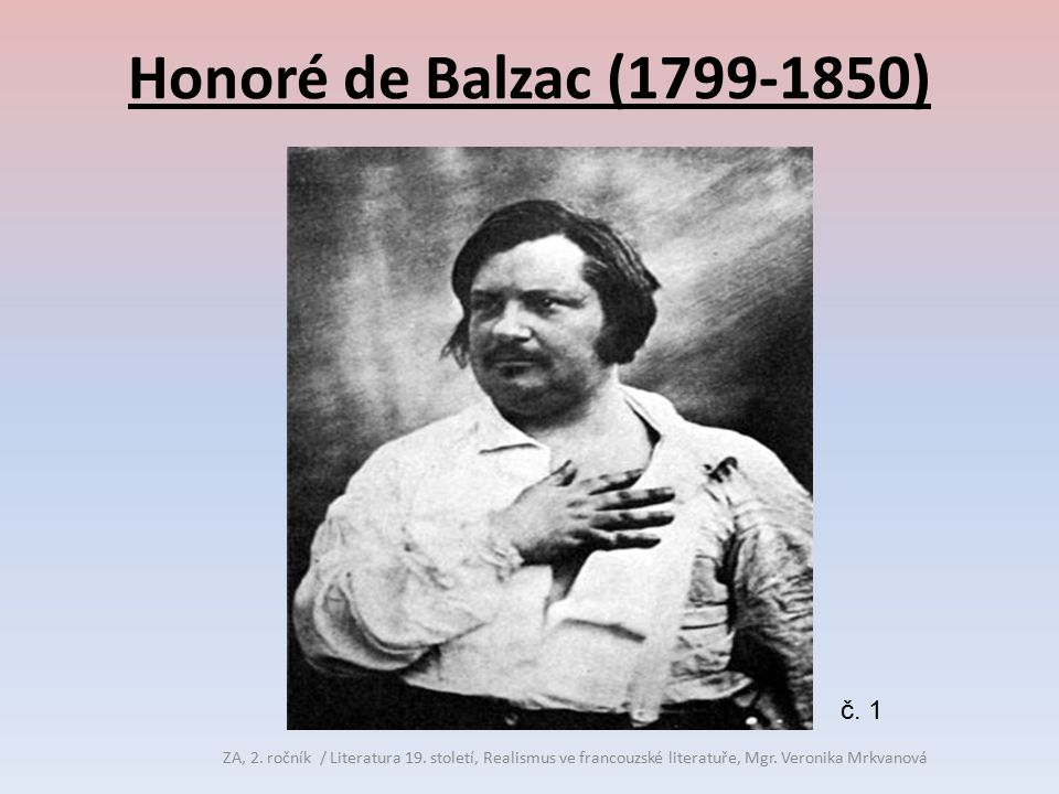 Honoré de Balzac (1799-1850) ZA, 2. ročník / Literatura 19. století, Realismus ve francouzské literatuře, Mgr. Veronika Mrkvanová č. 1