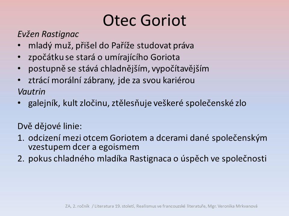 Otec Goriot Evžen Rastignac mladý muž, přišel do Paříže studovat práva zpočátku se stará o umírajícího Goriota postupně se stává chladnějším, vypočíta