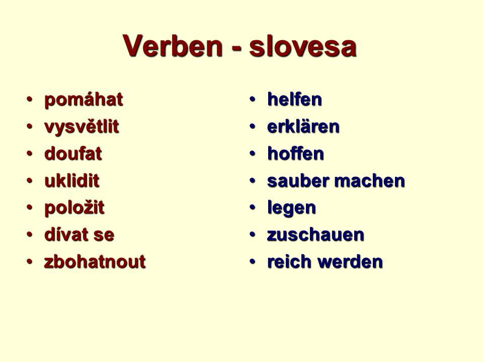Verben - slovesa pomáhatpomáhat vysvětlitvysvětlit doufatdoufat uklidituklidit položitpoložit dívat sedívat se zbohatnoutzbohatnout helfenhelfen erklä
