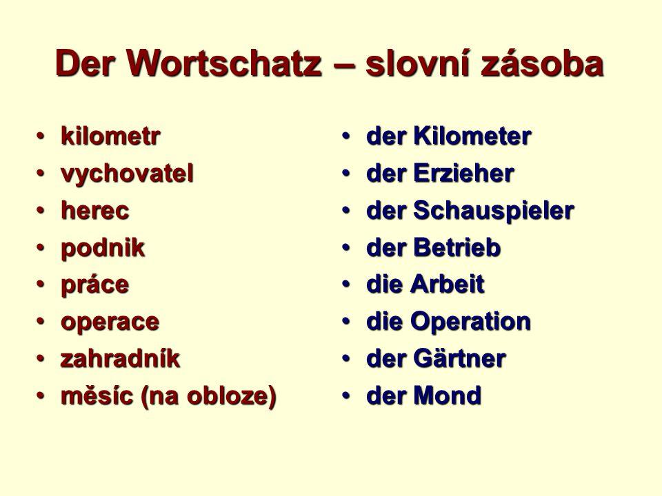 Der Wortschatz – slovní zásoba kilometrkilometr vychovatelvychovatel herecherec podnikpodnik prácepráce operaceoperace zahradníkzahradník měsíc (na ob