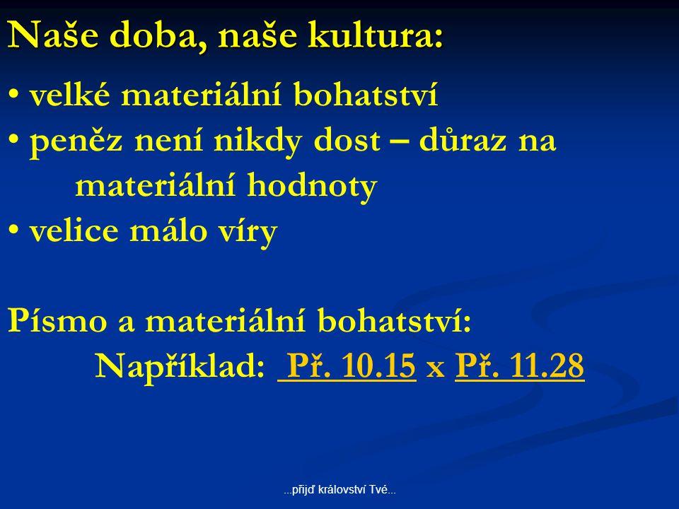 ...přijď království Tvé... Naše doba, naše kultura: velké materiální bohatství peněz není nikdy dost – důraz na materiální hodnoty velice málo víry Pí