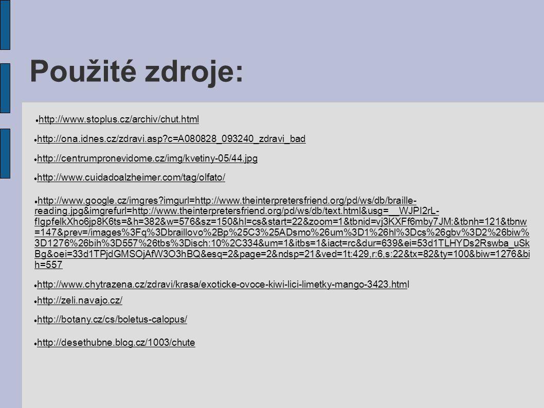 Použité zdroje: http://www.stoplus.cz/archiv/chut.html http://ona.idnes.cz/zdravi.asp?c=A080828_093240_zdravi_bad http://centrumpronevidome.cz/img/kve