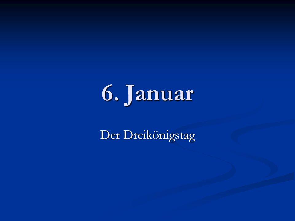 6. Januar Der Dreikönigstag