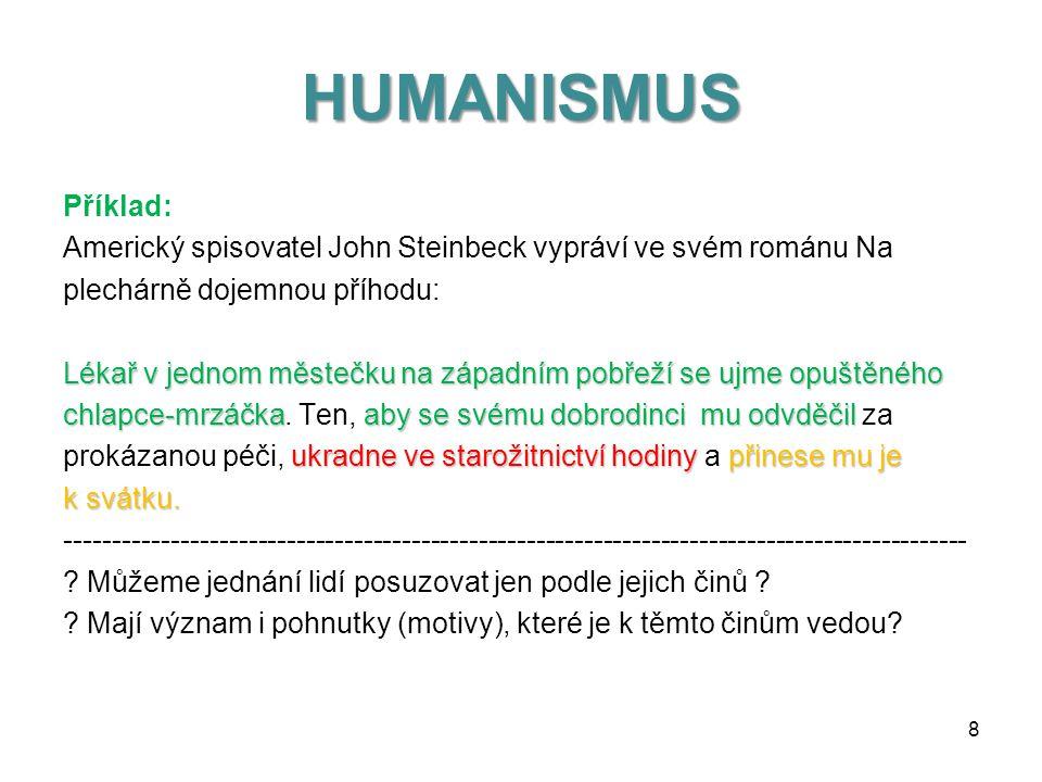 HUMANISMUS LIDSKOST HUMANUS z latiny = lidský = lidskost SPJAT S PROSAZOVÁNÍM A OCHRANOU LIDSKÝCH PRÁV SPJAT S PROSAZOVÁNÍM A OCHRANOU LIDSKÝCH PRÁV 