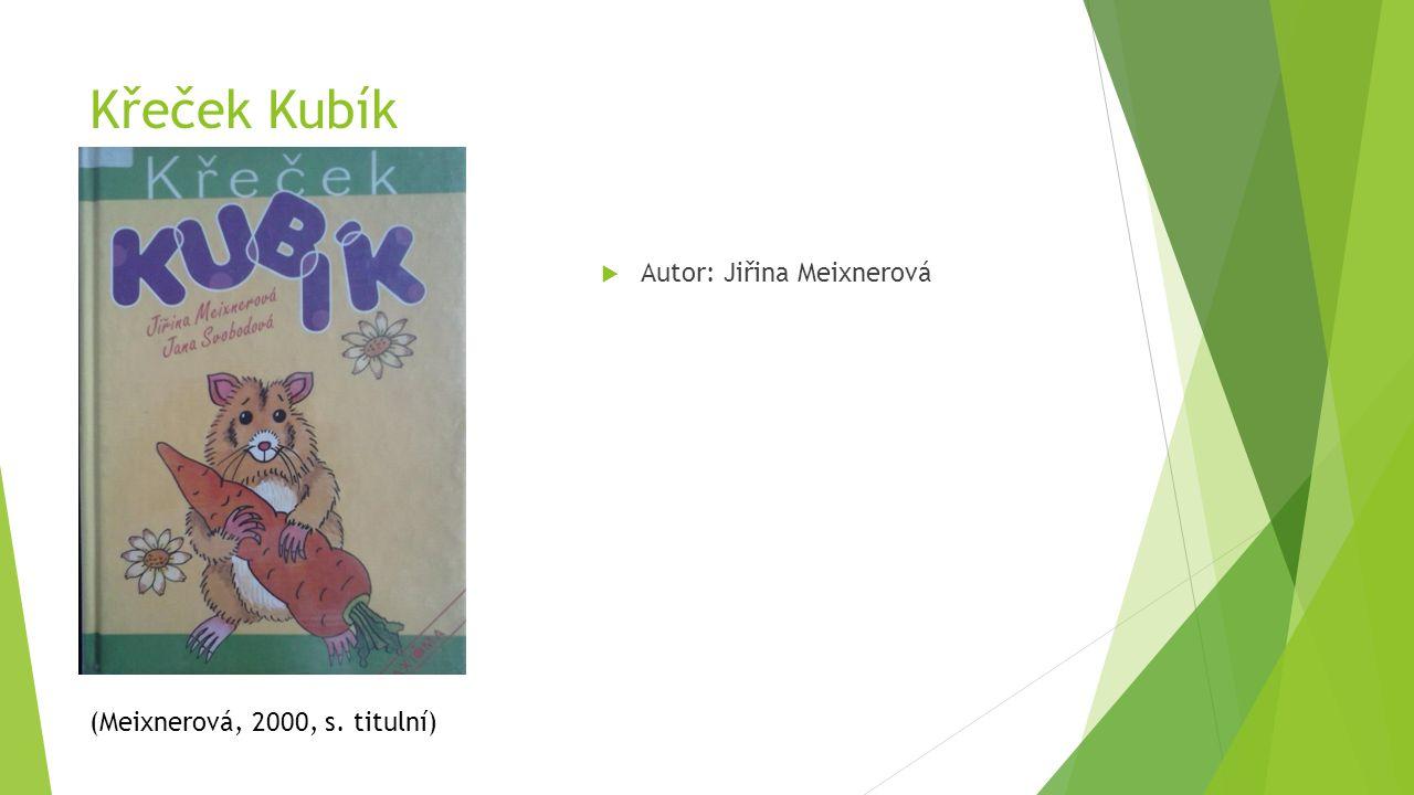 Křeček Kubík  Autor: Jiřina Meixnerová (Meixnerová, 2000, s. titulní)