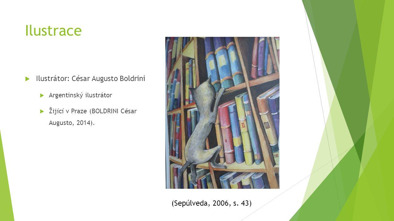 Ilustrace  Ilustrátor: César Augusto Boldrini  Argentinský ilustrátor  Žijící v Praze (BOLDRINI César Augusto, 2014). (Sepúlveda, 2006, s. 43)
