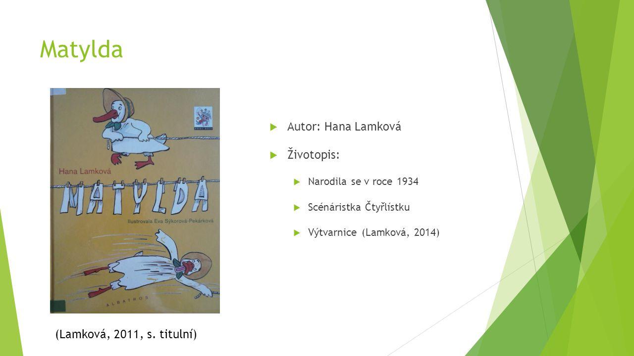 Matylda  Autor: Hana Lamková  Životopis:  Narodila se v roce 1934  Scénáristka Čtyřlístku  Výtvarnice (Lamková, 2014) (Lamková, 2011, s. titulní)
