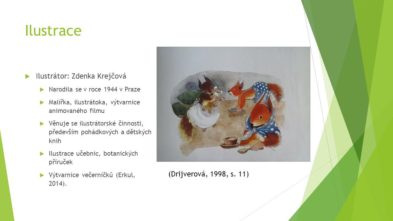 Ilustrace  Ilustrátor: Zdenka Krejčová  Narodila se v roce 1944 v Praze  Malířka, ilustrátoka, výtvarnice animovaného filmu  Věnuje se ilustrátors