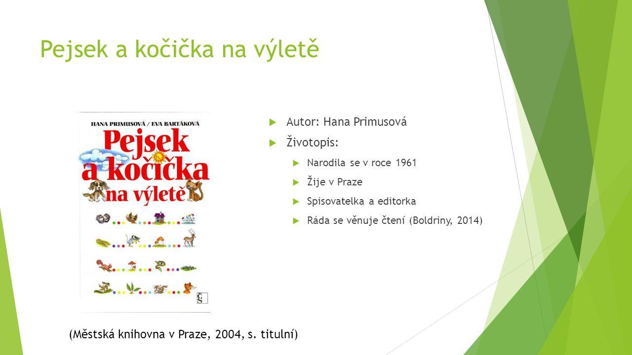 Pejsek a kočička na výletě  Autor: Hana Primusová  Životopis:  Narodila se v roce 1961  Žije v Praze  Spisovatelka a editorka  Ráda se věnuje čt