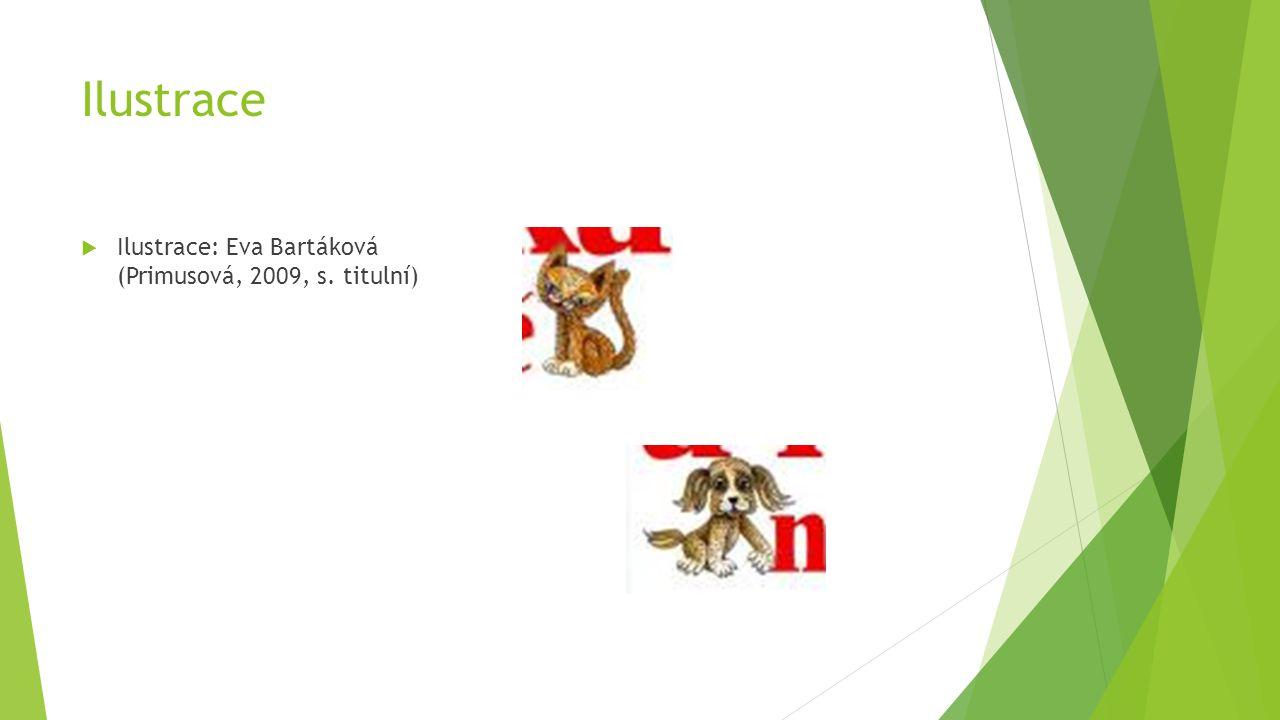 Ilustrace  Ilustrace: Eva Bartáková (Primusová, 2009, s. titulní)