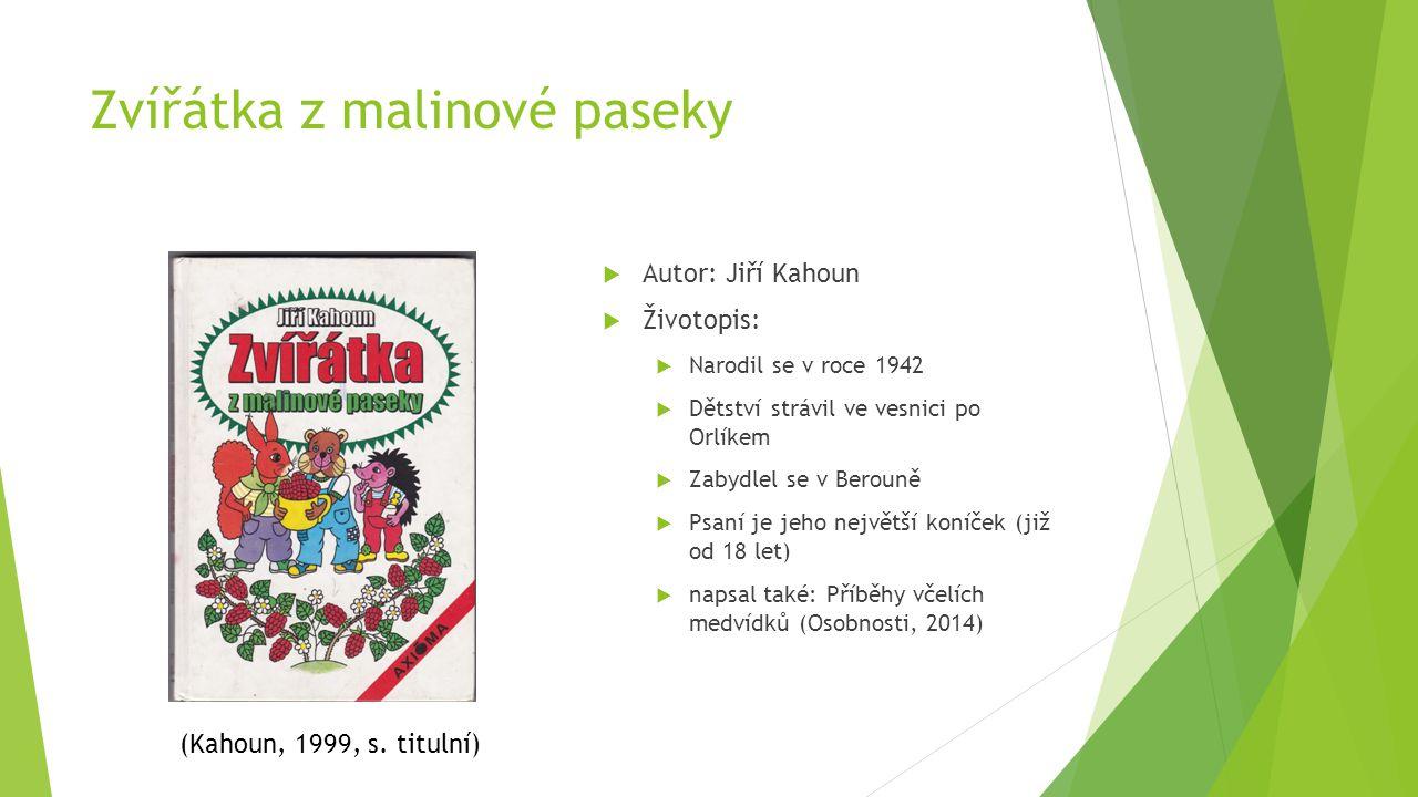 Zvířátka z malinové paseky  Autor: Jiří Kahoun  Životopis:  Narodil se v roce 1942  Dětství strávil ve vesnici po Orlíkem  Zabydlel se v Berouně