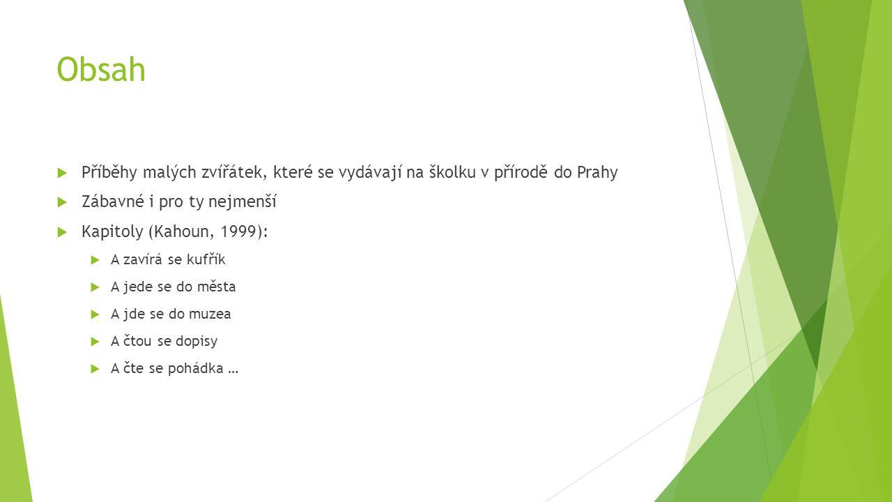 Obsah  Příběhy malých zvířátek, které se vydávají na školku v přírodě do Prahy  Zábavné i pro ty nejmenší  Kapitoly (Kahoun, 1999):  A zavírá se k