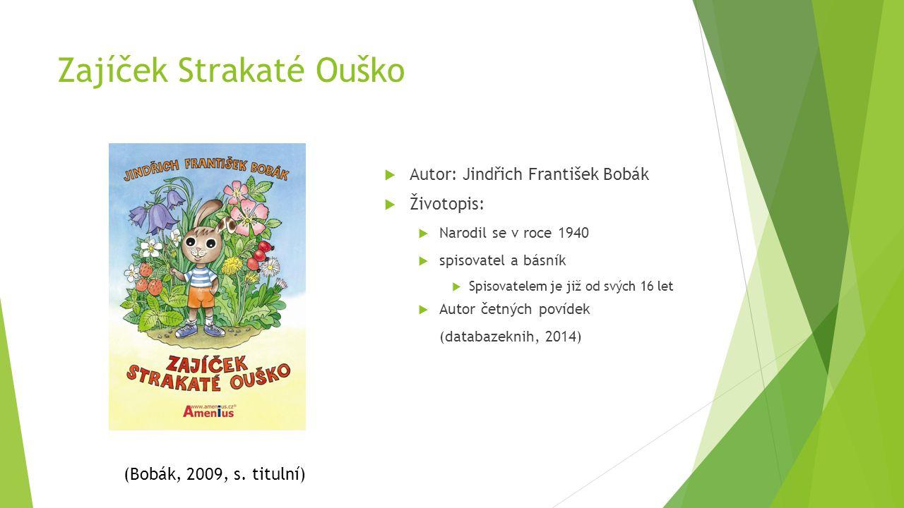 Zajíček Strakaté Ouško  Autor: Jindřich František Bobák  Životopis:  Narodil se v roce 1940  spisovatel a básník  Spisovatelem je již od svých 16