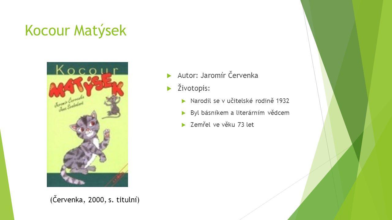 Kocour Matýsek  Autor: Jaromír Červenka  Životopis:  Narodil se v učitelské rodině 1932  Byl básníkem a literárním vědcem  Zemřel ve věku 73 let
