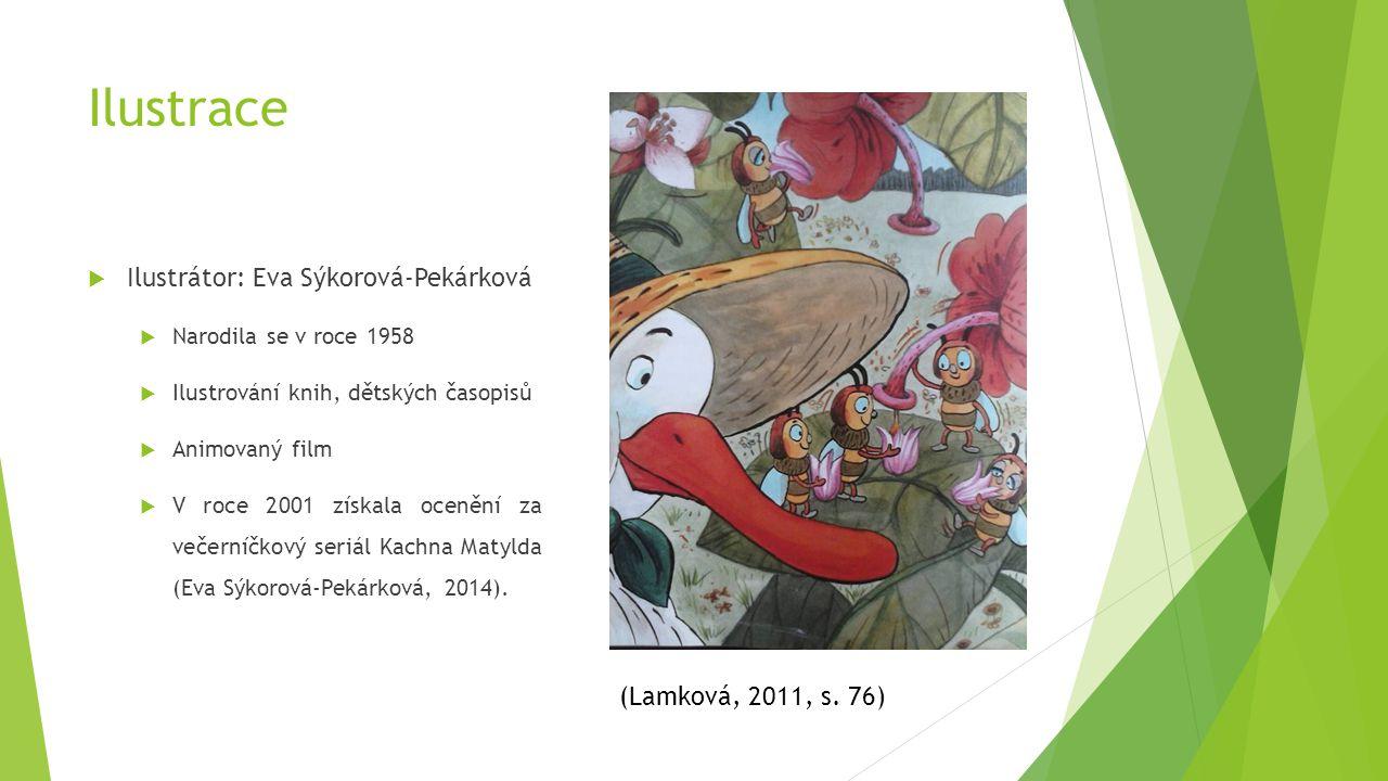 Ilustrace  Ilustrátor: Eva Sýkorová-Pekárková  Narodila se v roce 1958  Ilustrování knih, dětských časopisů  Animovaný film  V roce 2001 získala