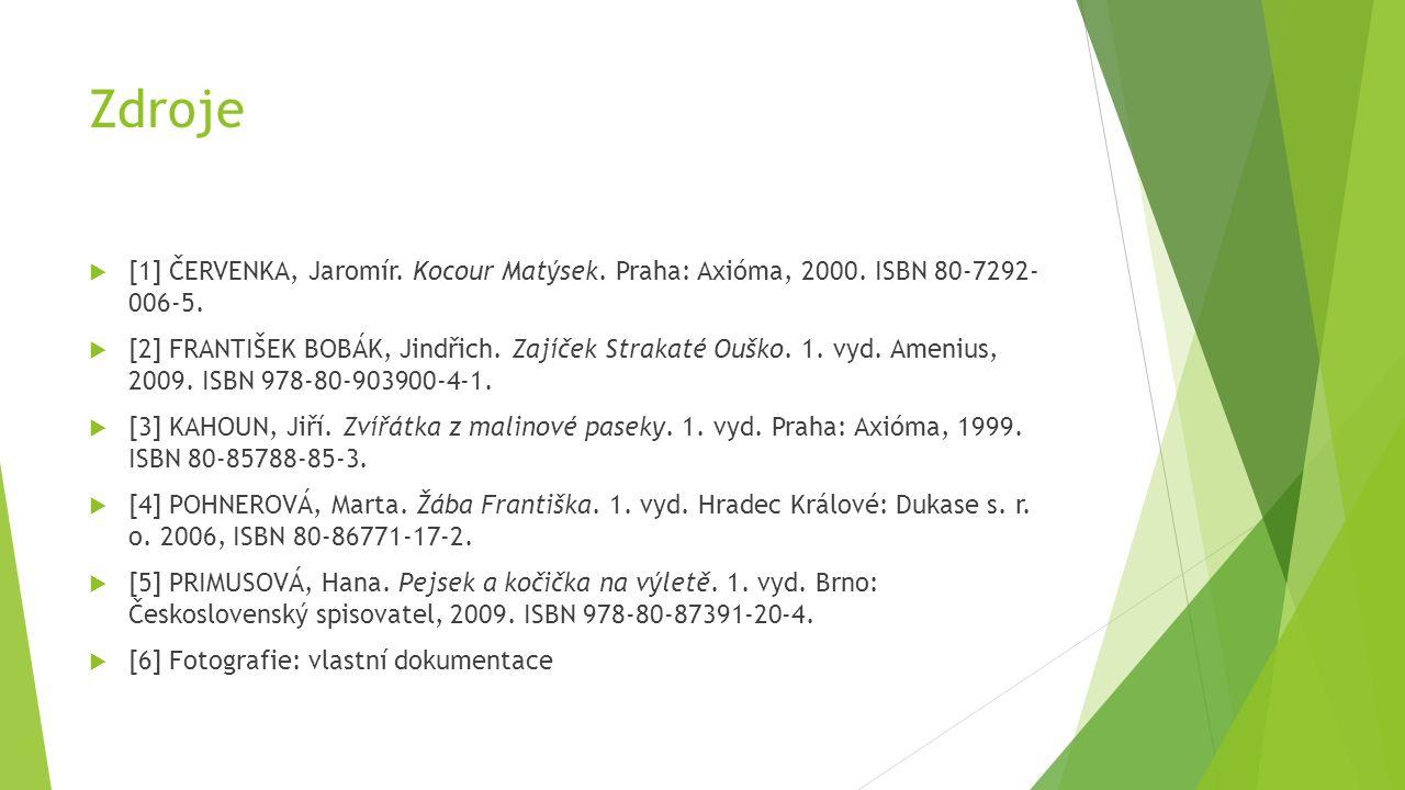 Zdroje  [1] ČERVENKA, Jaromír. Kocour Matýsek. Praha: Axióma, 2000. ISBN 80-7292- 006-5.  [2] FRANTIŠEK BOBÁK, Jindřich. Zajíček Strakaté Ouško. 1.