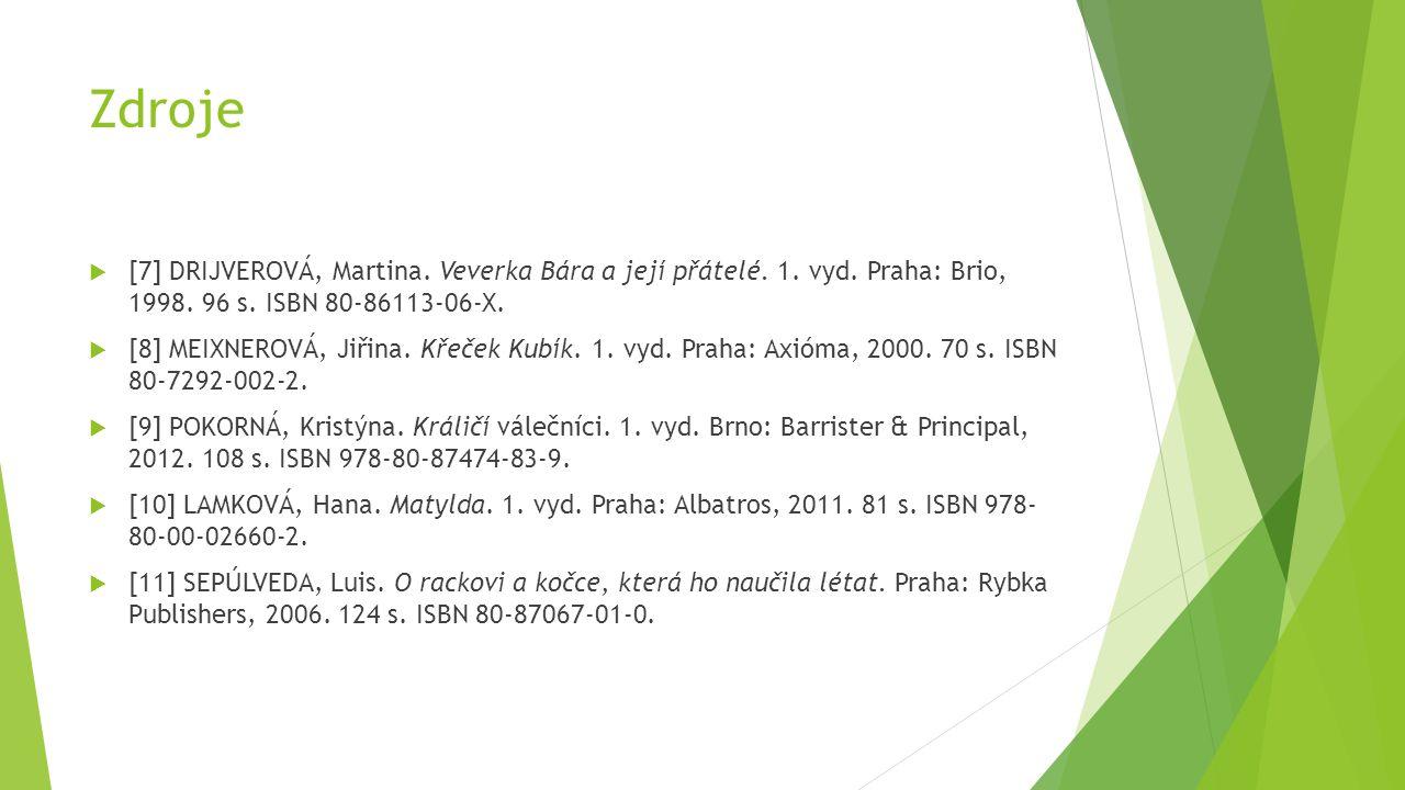 Zdroje  [7] DRIJVEROVÁ, Martina. Veverka Bára a její přátelé. 1. vyd. Praha: Brio, 1998. 96 s. ISBN 80-86113-06-X.  [8] MEIXNEROVÁ, Jiřina. Křeček K
