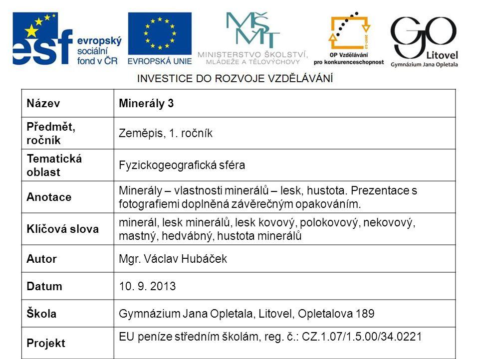 NázevMinerály 3 Předmět, ročník Zeměpis, 1.