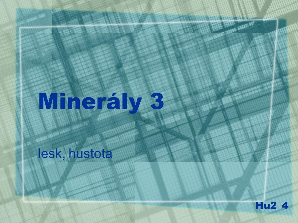 Minerály 3 lesk, hustota Hu2_4