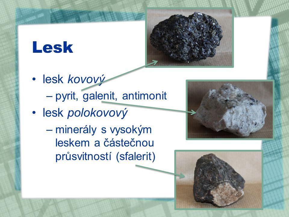 Lesk lesk kovový –pyrit, galenit, antimonit lesk polokovový –minerály s vysokým leskem a částečnou průsvitností (sfalerit)