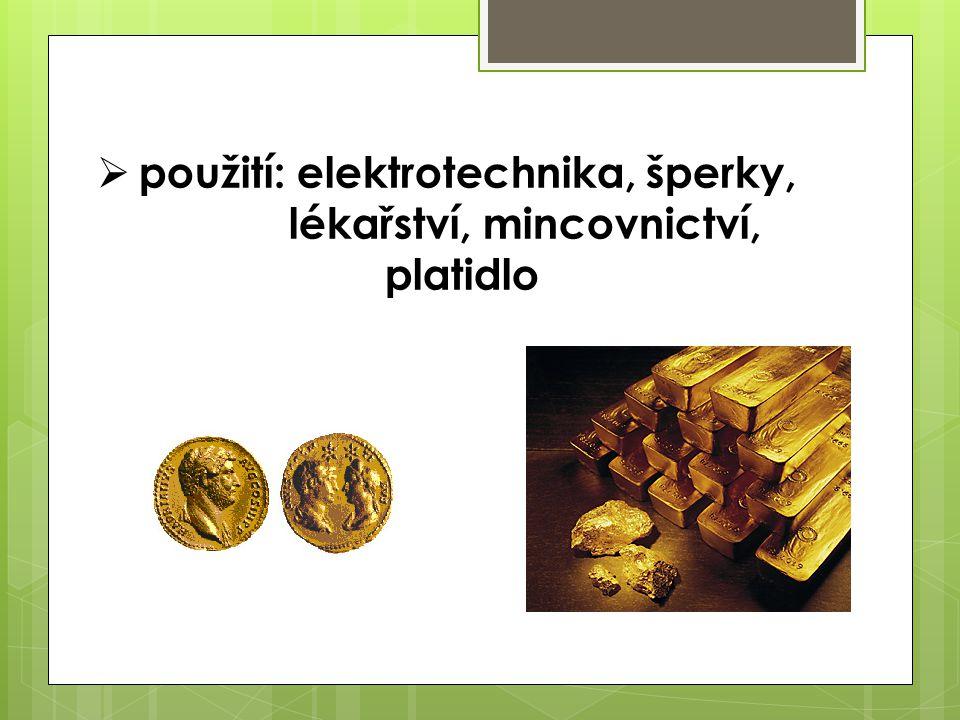  použití: elektrotechnika, šperky, lékařství, mincovnictví, platidlo