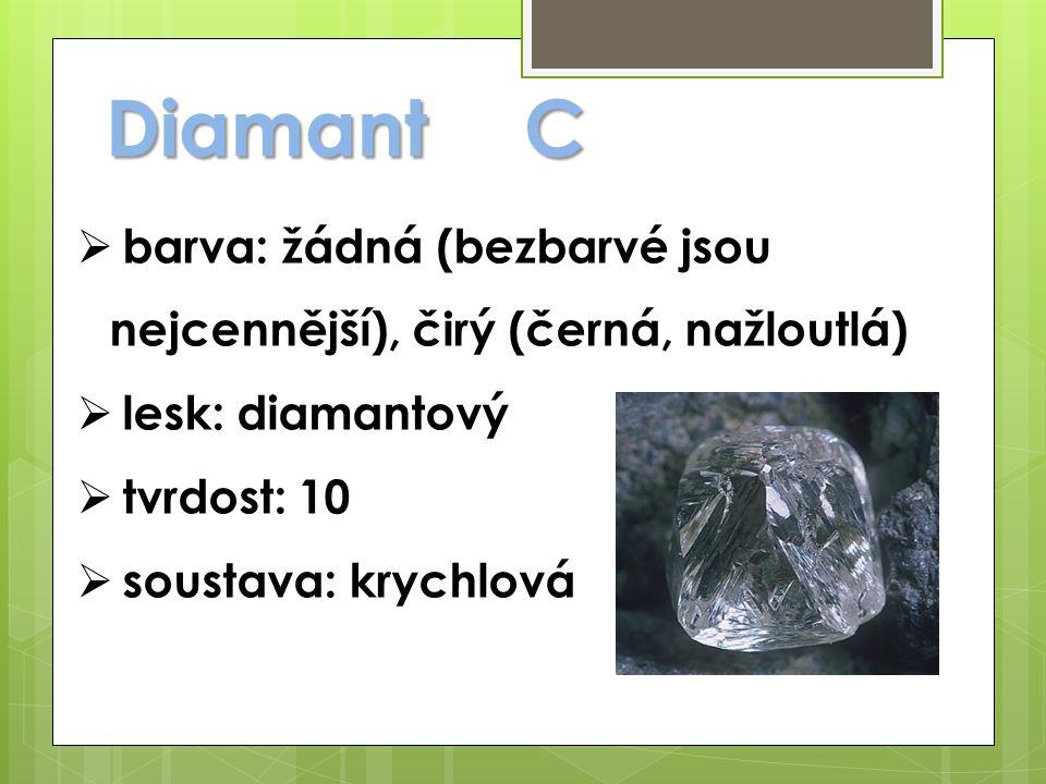 DiamantC  barva: žádná (bezbarvé jsou nejcennější), čirý (černá, nažloutlá)  lesk: diamantový  tvrdost: 10  soustava: krychlová