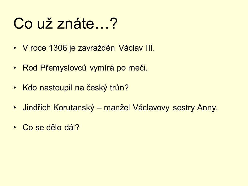 Co už znáte….V roce 1306 je zavražděn Václav III.