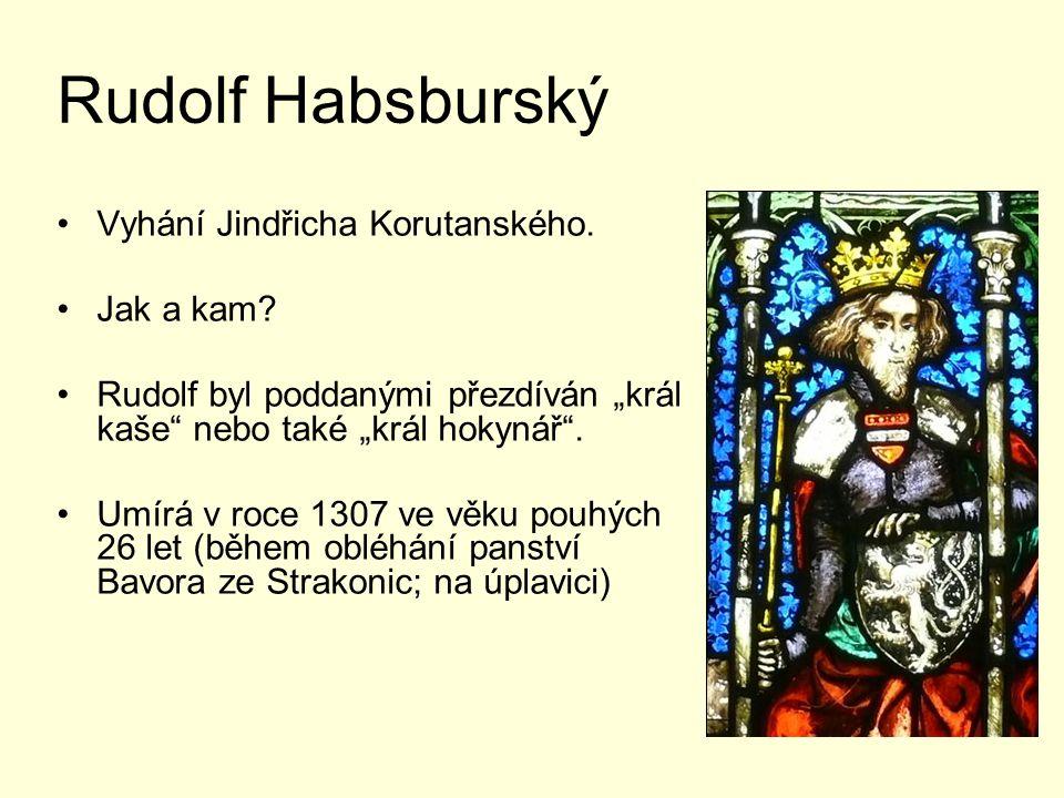 Rudolf Habsburský Vyhání Jindřicha Korutanského.Jak a kam.